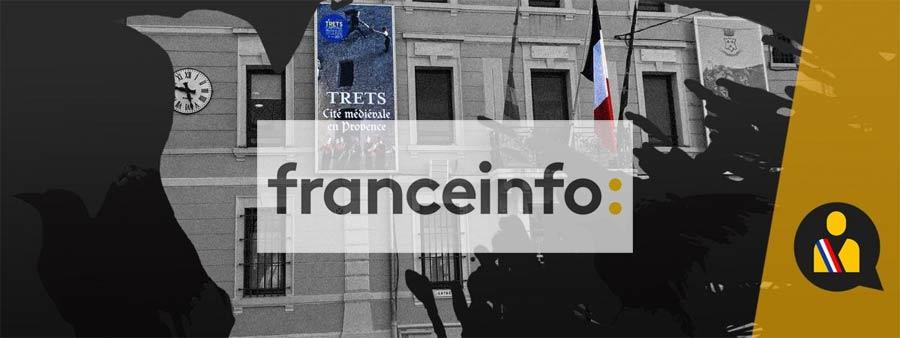 PRESSE : ENQUETE FRANCEINFO. «A Trets, une campagne municipale à l'ambiance «toxique»…»